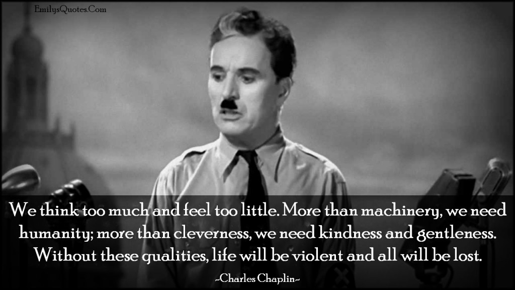 EmilysQuotes.Com - amazing, great, inspirational, motivational, wisdom, morality, life, think, feel, humanity, need, kindness, intelligent, consequences,  Charles Chaplin