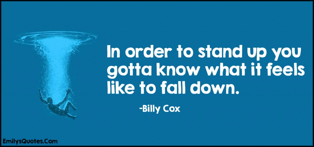 EmilysQuotes.Com - amazing, great, stand up, know, feels, fall down, inspirational, motivational, encouraging, Billy Cox