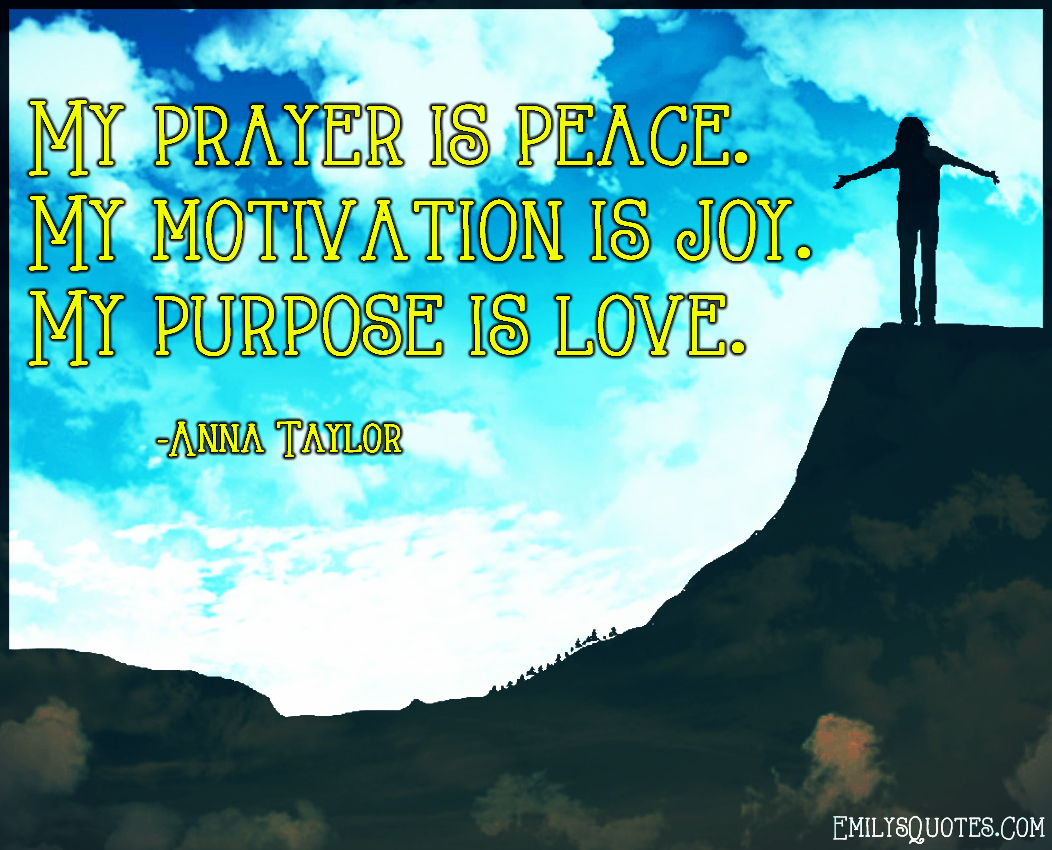 Quotes On Peace And Love My Prayer Is Peacemy Motivation Is Joymy Purpose Is Love
