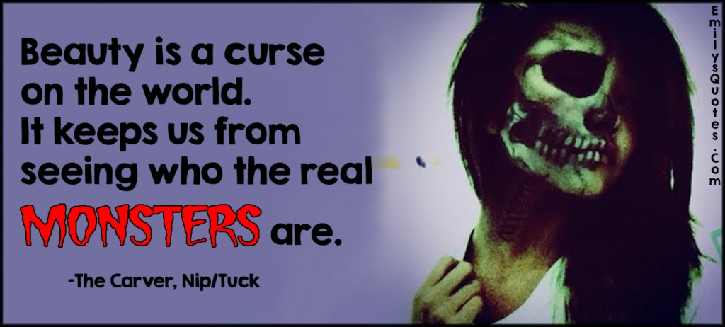 EmilysQuotes.Com - beauty, curse, world, seeing, real, monsters, negative, evil, movie, The Carver, NipTuck