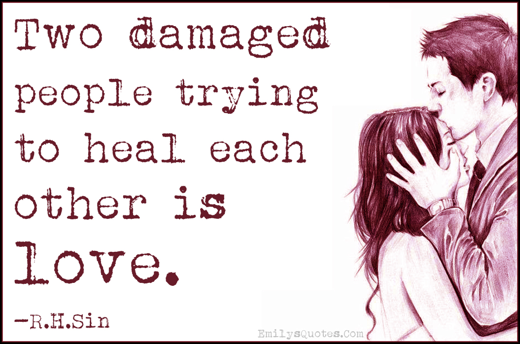Feelings Heal Love Pain Quote Scars: Two Damaged People Trying To Heal Each Other Is Love