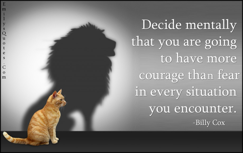 EmilysQuotes.Com - decide, decision, mentally, courage, fear, inspirational, Billy Cox