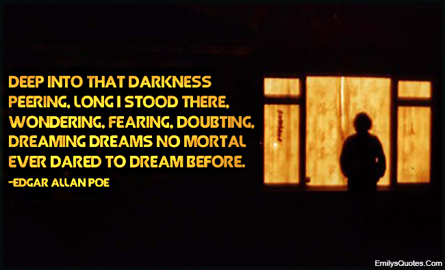 EmilysQuotes.Com - deep, darkness, stood, wondering, fear, doubt, dream, dreaming, mortal, dare, feelings, Edgar Allan Poe