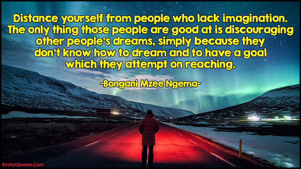 EmilysQuotes.Com - distance, people, lack, imagination, discouraging, dream, know, goal, advice, relationship, Bongani Mzee Ngema