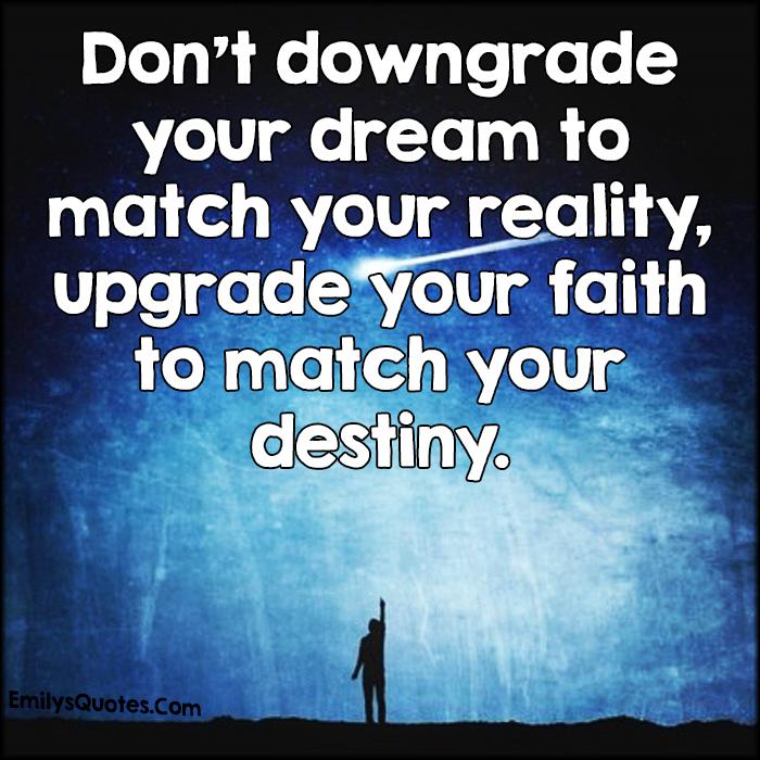 EmilysQuotes.Com - downgrade, dream, match, reality, upgrade, faith, destiny, amazing, great, inspirational, encouraging, motivational, unknown