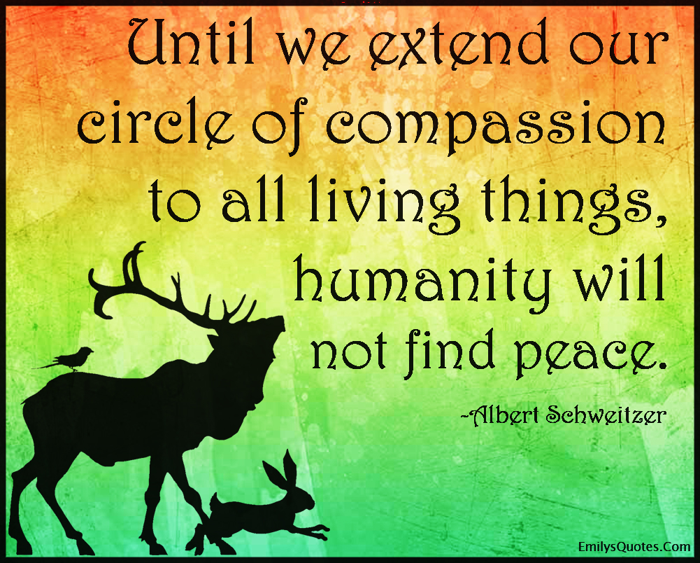 EmilysQuotes.Com - extend, circle, compassion, living things, life, humanity, people, peace, morality, wisdom, nature, kindness, consequences, Albert Schweitzer