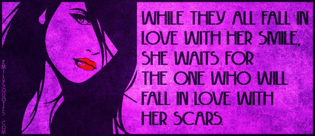 EmilysQuotes.Com - fall in love, love, smile, her, wait, scars, feelings, sad, partner, romantic, unknown