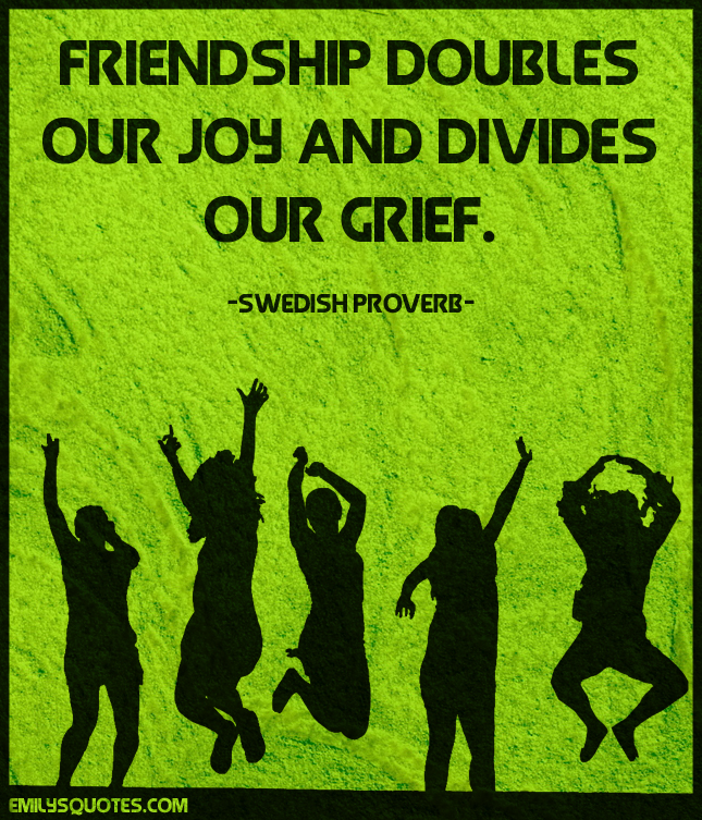 Friendship doubles our joy and divides our grief | Popular