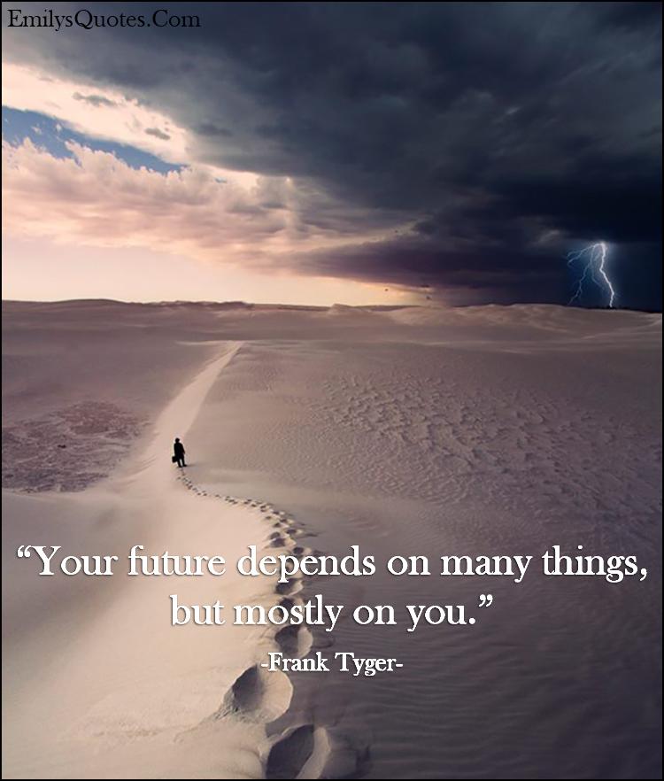 EmilysQuotes.Com - future, depend, attitude, consequences, life, inspirational, Frank Tyger