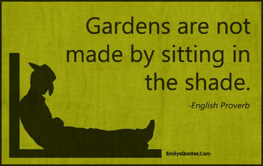 EmilysQuotes.Com - gardens, sitting, shade, intelligent, wisdom, effort, attitude, proverb, English Proverb