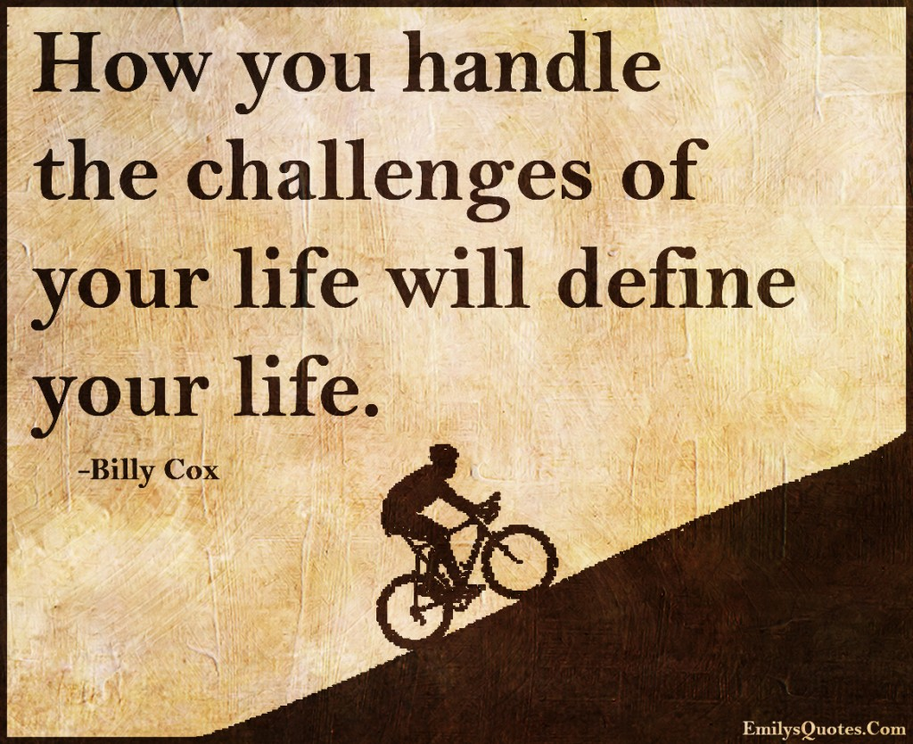 EmilysQuotes.Com - handle, challenges, life, define, motivational, consequences, attitude, Billy Cox