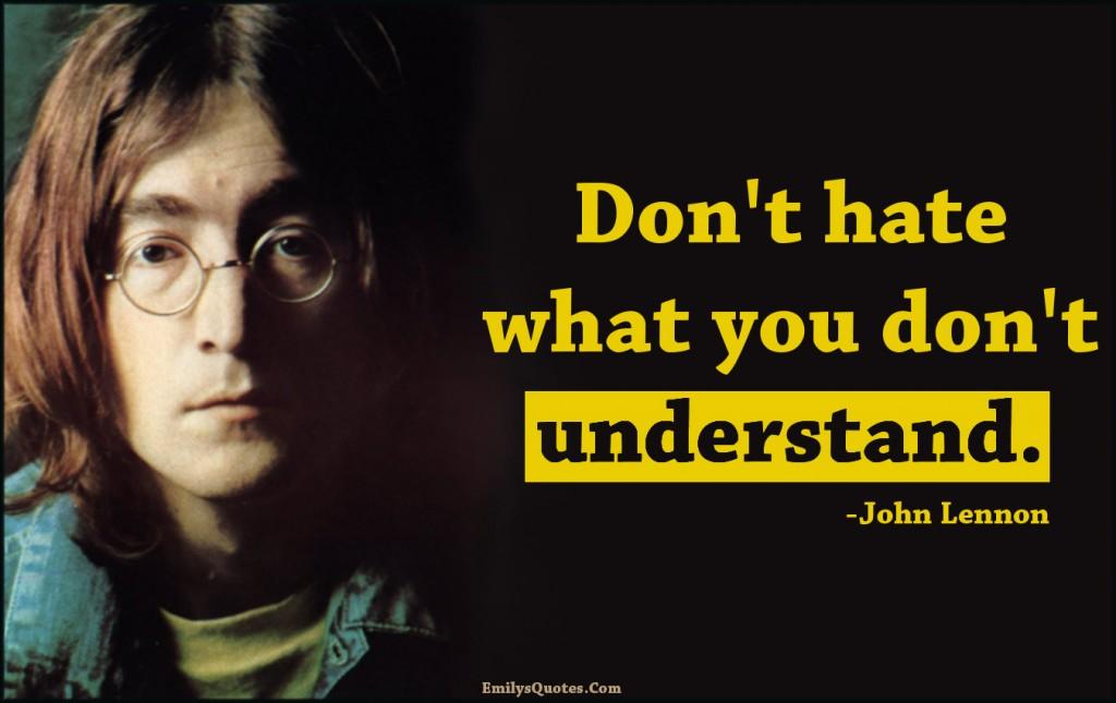 EmilysQuotes.Com - hate, understand, inspirational, advice, wisdom, John Lennon