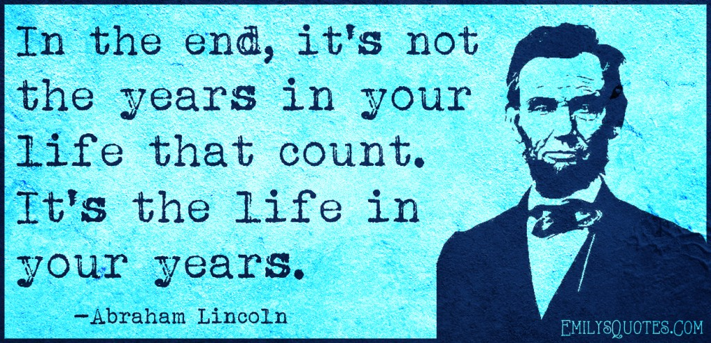 EmilysQuotes.Com - in the end, years, time, life, count, inspirational, wisdom, Abraham Lincoln