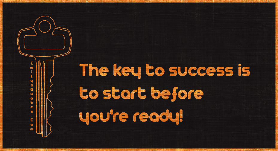 EmilysQuotes.Com - key, success, start, ready, advice, inspirational, attitude, unknown
