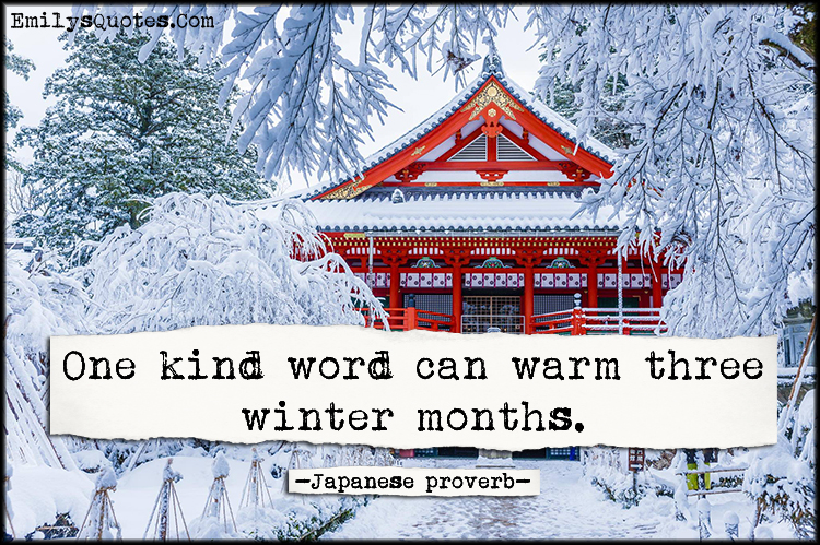 EmilysQuotes.Com - kind word, kindness, being a good person, communication, warm, winter, proverb, Japanese proverb