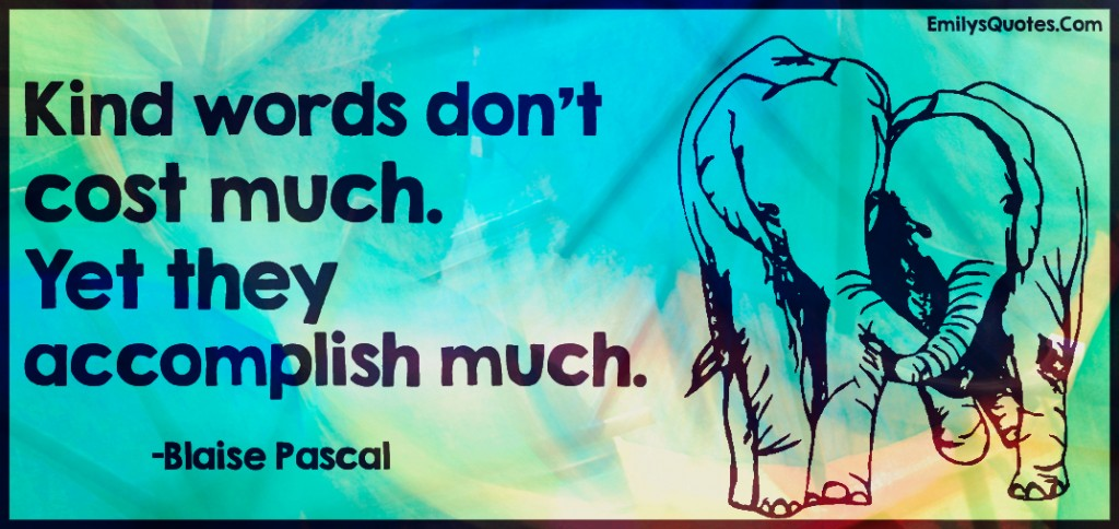 EmilysQuotes.Com - kind words, kindness, inspirational, positive, accomplish, much, communication, being a good person, Blaise Pascal