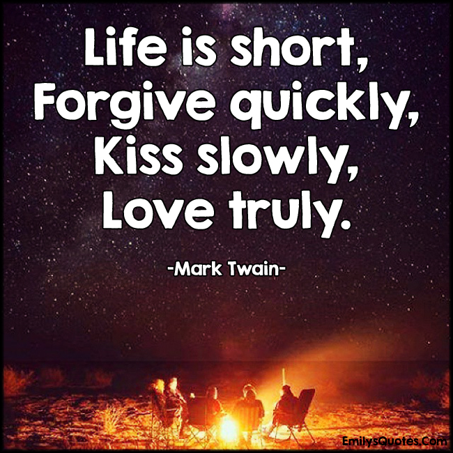 EmilysQuotes.Com - life, short, forgive, quickly, kiss, slowly, love, truly, inspirational, advice, positive, Mark Twain