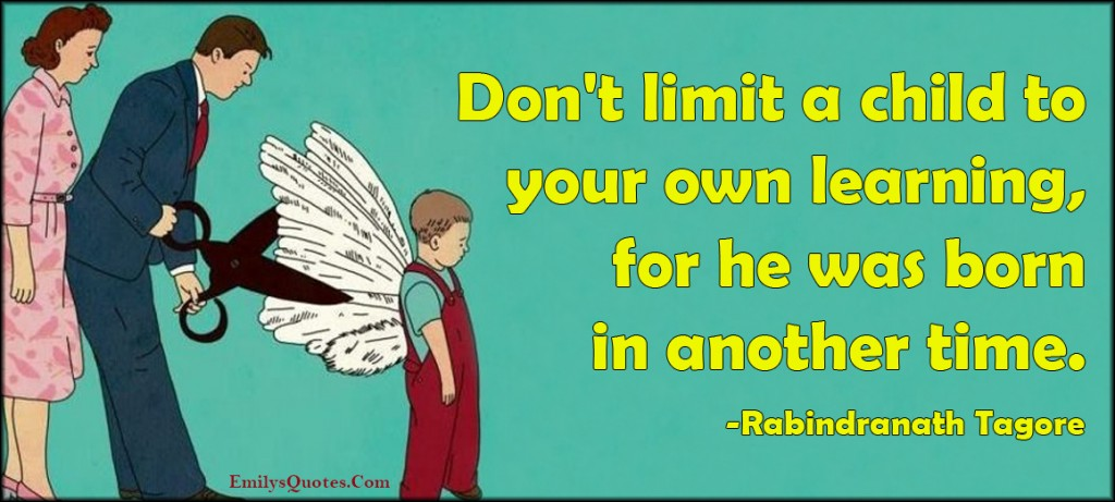EmilysQuotes.Com - limit, child, own, learning, parenting, another time, intelligent, advice, Rabindranath Tagore
