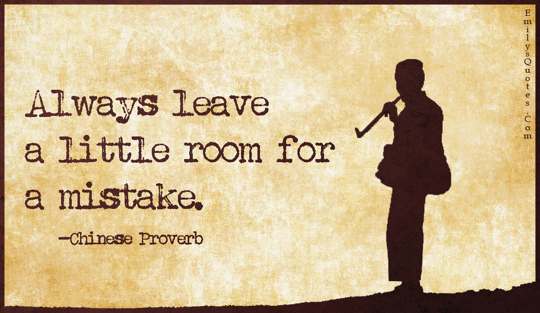 Always leave a little room for a mistake | Popular ...