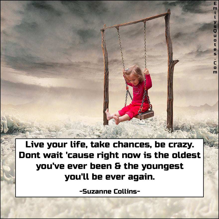 EmilysQuotes.Com - live, life, amazing, great, inspirational, chance, crazy, wait, old, young, advice, Suzanne Collins