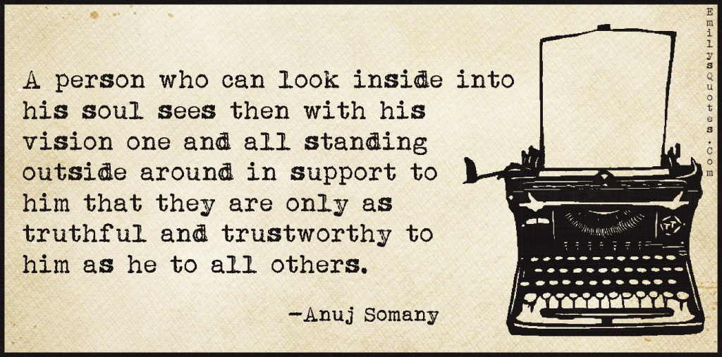 EmilysQuotes.Com - look, inside, soul, seeing, vision, truthful, trust, trustworthy, wisdom, consequences, intelligent, Anuj Somany