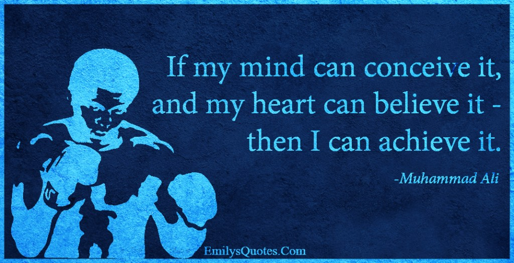 EmilysQuotes.Com - mind, conceive, heart, believe, achieve, inspirational, motivational, amazing, great, encouraging, Muhammad Ali