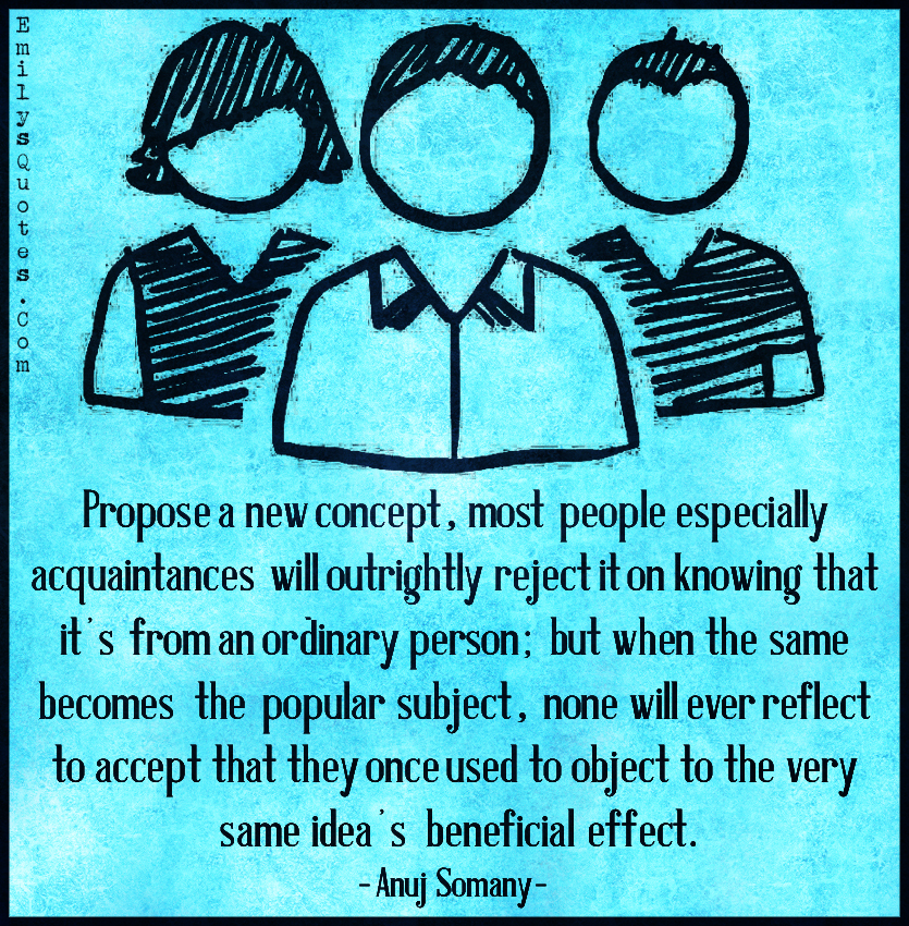EmilysQuotes.Com - new concept, people, acquantances, reject, ordinary person, popular subject, accept, intelligent, society, relationship,  Anuj Somany