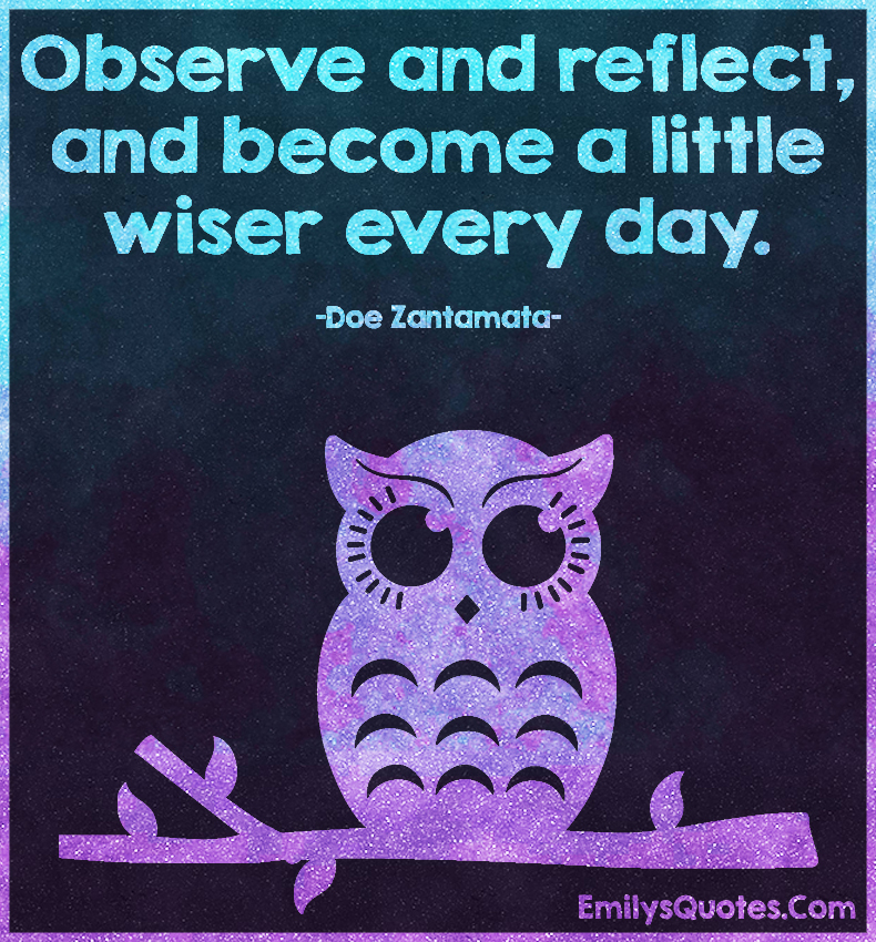 EmilysQuotes.Com - observe, reflect, wisdom, advice, inspirational, Doe Zantamata
