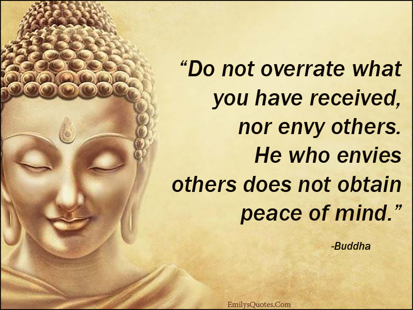 EmilysQuotes.Com - overrate, received, envy, peace, mind, advice, wisdom, consequences, jealousy, Buddha