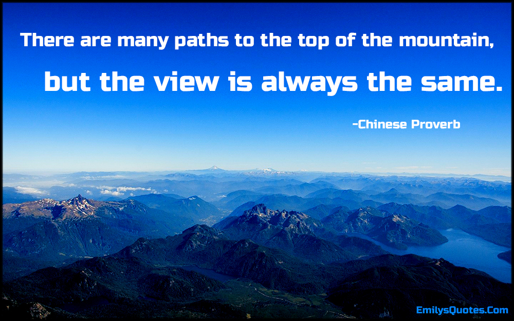 EmilysQuotes.Com - path, top, mountain, view, same, wisdom, inspirational, life, proverb, Chinese Proverb