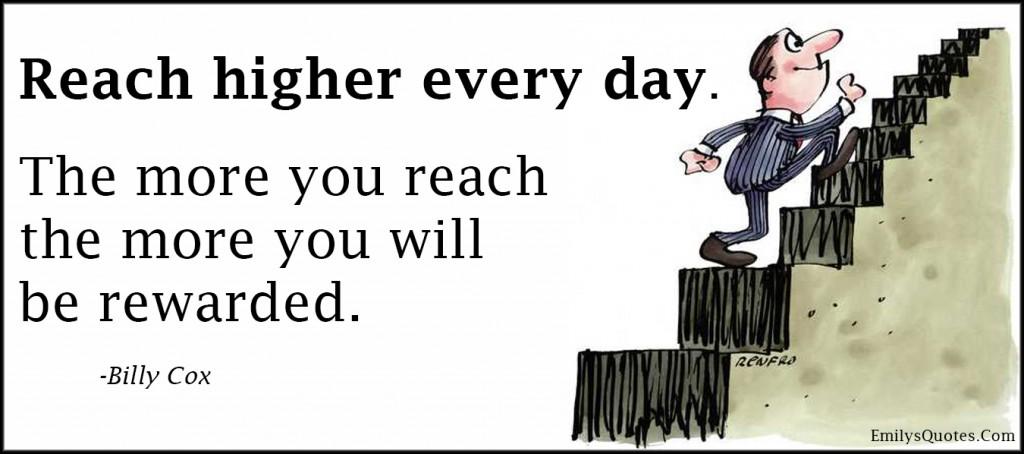 EmilysQuotes.Com - reach, higher, reward, inspirational, motivational, encouraging, work, attitude, Billy Cox