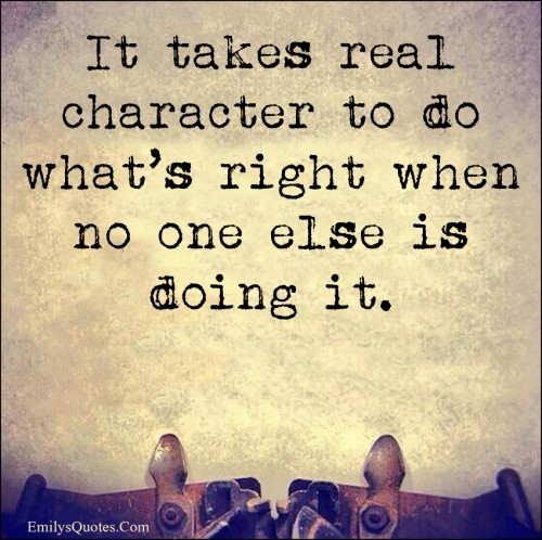 Inspirational Quotes On Character: Real, Character, Strength, Courage