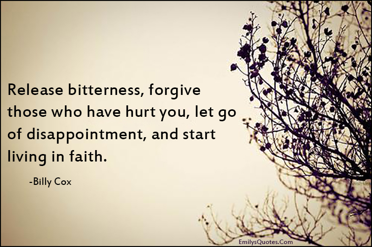 EmilysQuotes.Com - release, bitterness, forgive, hurt, pain, let go, disappointment, start, life, faith, inspirational, relationship, advice, Billy Cox