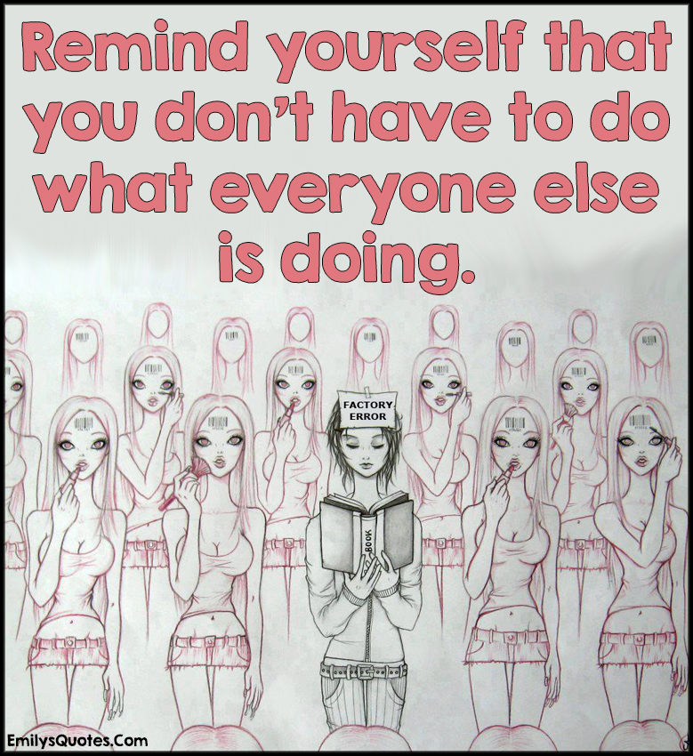 EmilysQuotes.Com - remind, remember, repeat, inspirational, being different, be yourself, advice, unknown
