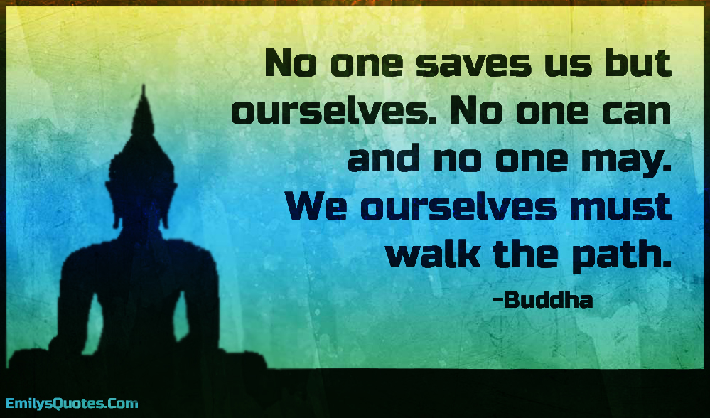EmilysQuotes.Com - save, ourselves, can, may, walk, path, inspirational, advice, wisdom, life, Buddha