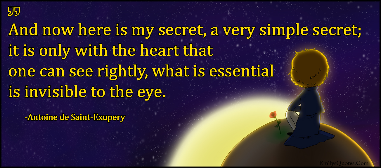The Little Prince Quotes That Will Inspire You Wit And: And Now Here Is My Secret, A Very Simple Secret; It Is