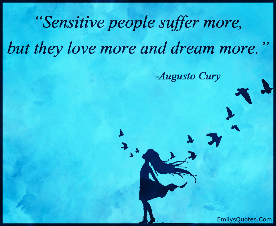 EmilysQuotes.Com - sensitive, people, suffer, pain, love, dream, inspirational, feelings, Augusto Cury