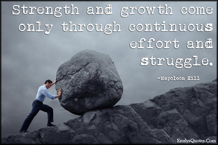 EmilysQuotes.Com - strength, growth, continuous effort, struggle, suffer, pain, life, Napoleon Hill