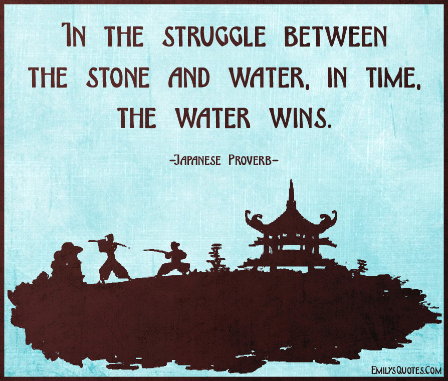 EmilysQuotes.Com - struggle, war, stone, water, time, wisdom, consequences, proverb, Japanese Proverb