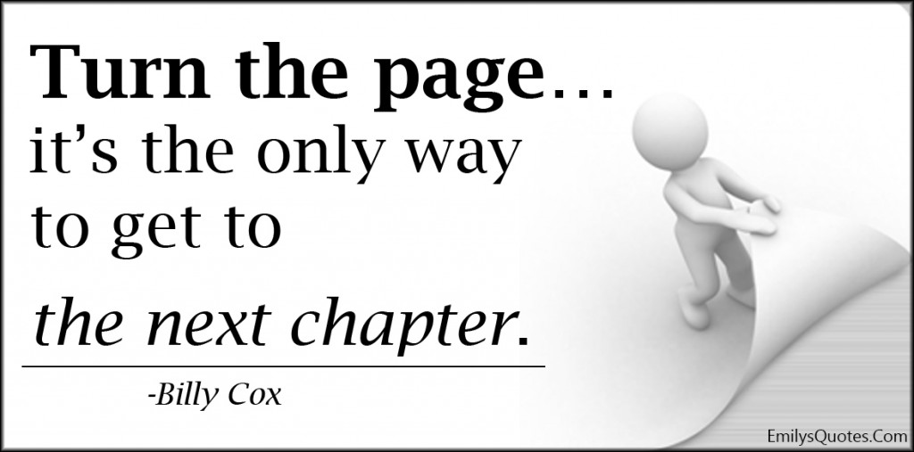 EmilysQuotes.Com - turn page, only way, next chapter, life, change, inspirational, advice, Billy Cox