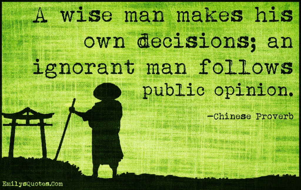EmilysQuotes.Com - wise, wisdom, decisions, ignorant, ignorance, follow, public opinion, intelligent, proverb, Chinese Proverb