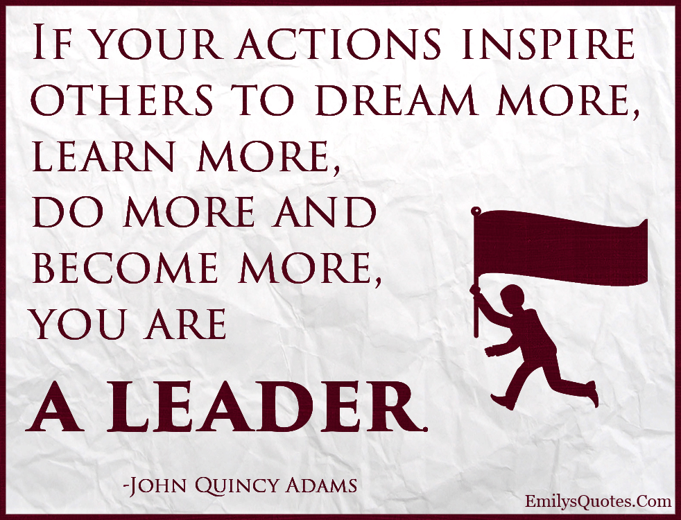 EmilysQuotes.Com - actions, inspire, inspirational, dream, learn, leader, encouraging, motivational, attitude, John Quincy Adams