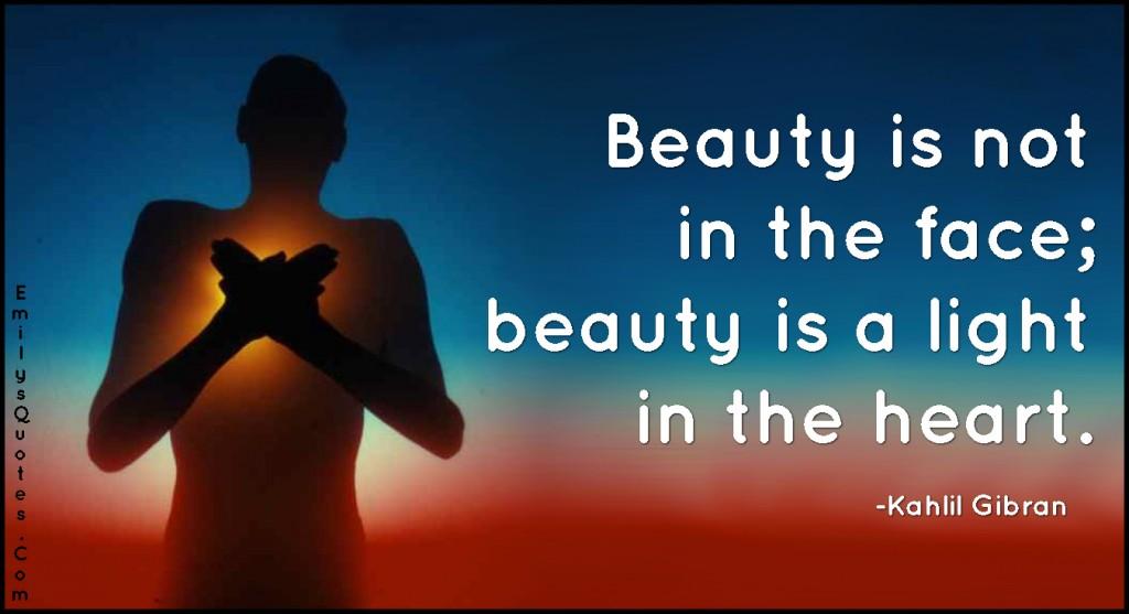 EmilysQuotes.Com-beauty,face,light,heart,inspirational,positive,character,Kahlil Gibran