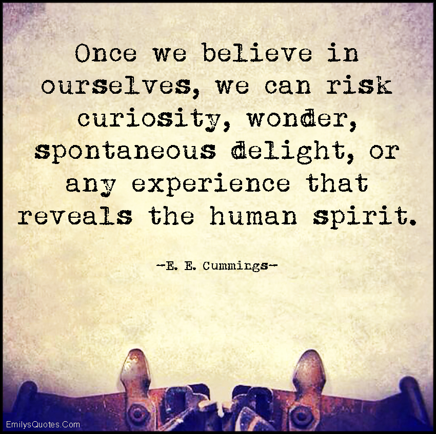 EmilysQuotes.Com - believe, risk, curiosity, wonder, spontaneous delight, experience, human spirit, inspirational, intelligent, E. E. Cummings