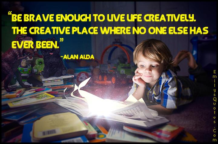 EmilysQuotes.Com - brave, courage, inspirational, imagination, life, creativity, inspirational, encouraging, Alan Alda
