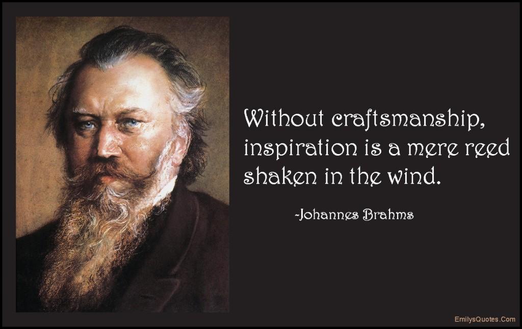 EmilysQuotes.Com-craftsmanship,inspiration,reed,shaken,wind,intelligent,wisdom,consequences,Johannes Brahms