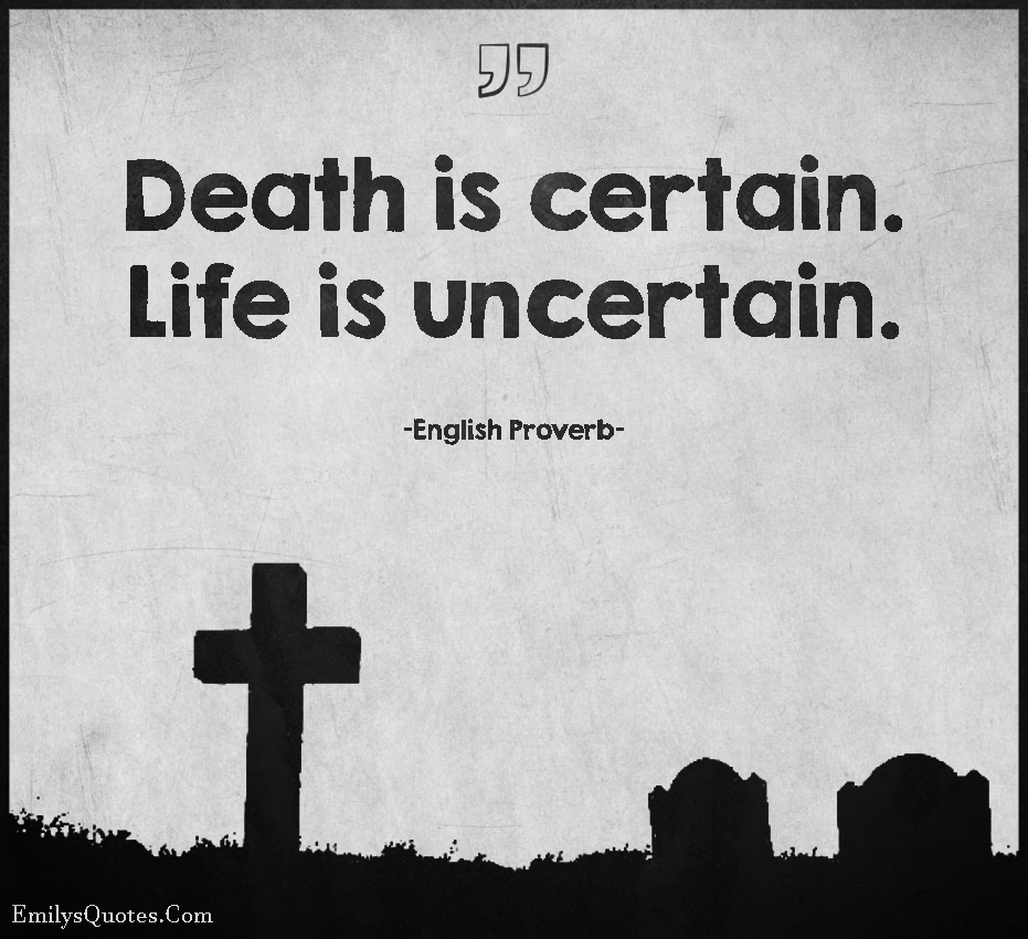 Inspirational Proverbs Death Is Certainlife Is Uncertain  Popular Inspirational Quotes