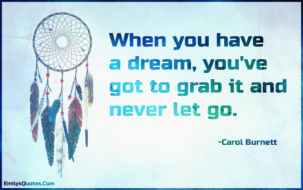 EmilysQuotes.Com-dream,inspirational,life,grab,advice,amazing,great,Carol Burnett