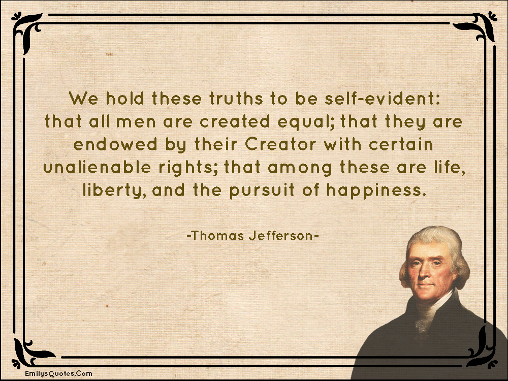 Life Liberty And The Pursuit Of Happiness Quote Endearing We Hold These Truths To Be Selfevident That All Men Are Created