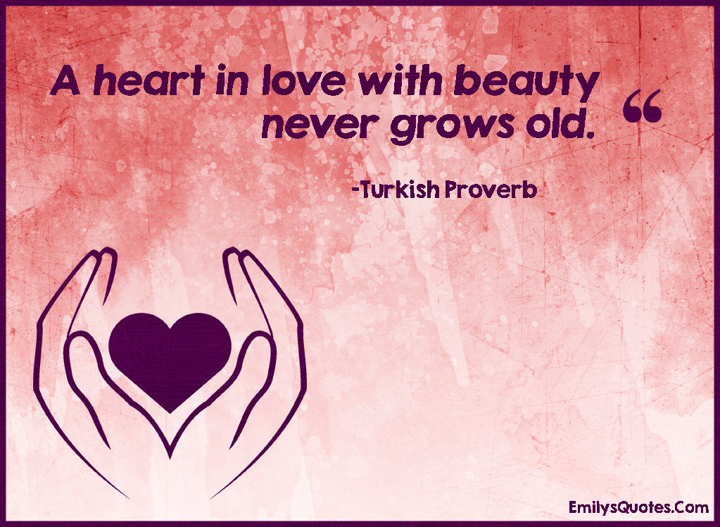 EmilysQuotes.Com - heart, love, beauty, grow old, inspirational, wisdom, proverb, Turkish Proverb